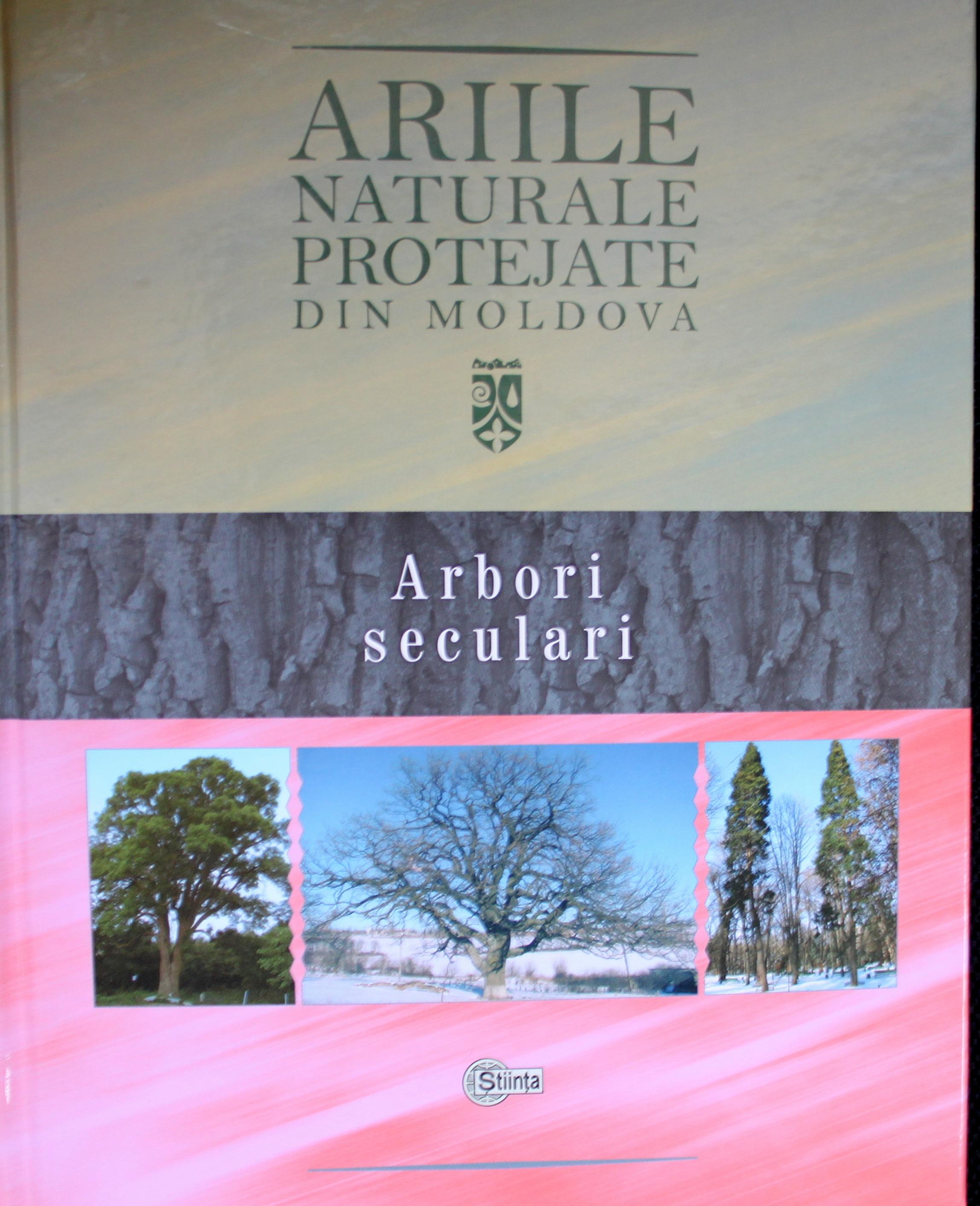"""Volumul II """"Arbori seculari"""" din seria """"Ariile naturale protejate din Republica Moldova"""" – editat"""